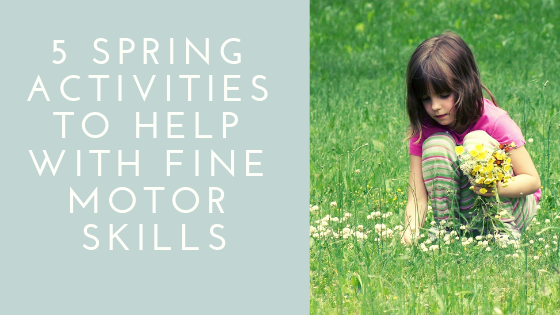 5 Spring Activities to Help with Fine Motor Skills