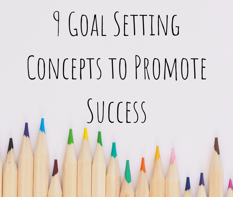9 Goal Setting Concepts to Promote Success